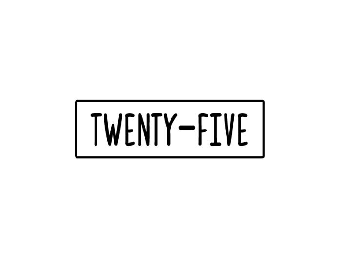 Twenty-Five.